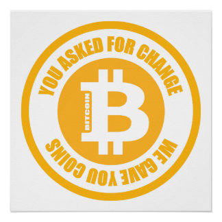 Bitcoin You Asked For Change We Gave You Coins Poster
