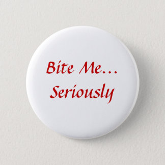 Bite Me... Seriously 2 Inch Round Button