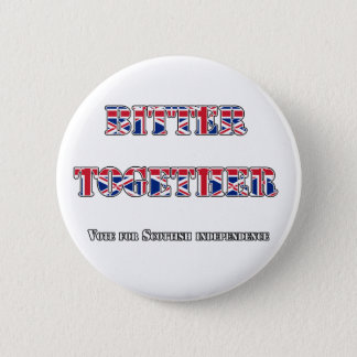 Bitter Not Better Together Independence Badge 2 Inch Round Button