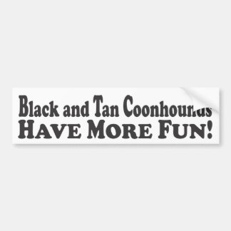 Black and Tan Coonhounds Have More Fun! - Bumper S Bumper Sticker
