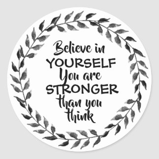Black and white Believe in yourself motivational Classic Round Sticker