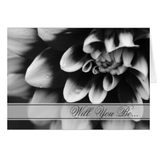 Black and White Dahlia Will You Be My Bridesmaid Card