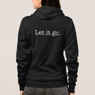 Black and White Let It Go Inspirational Quote Hoodie