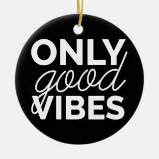 Black and White Only Good Vibes Ceramic Ornament
