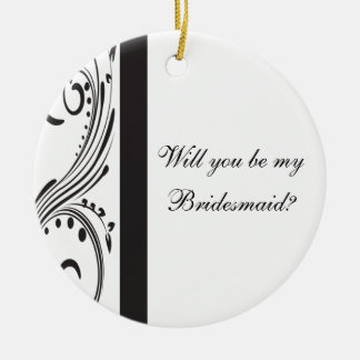 Black and White Swirls Will You Be My Bridesmaid Ceramic Ornament
