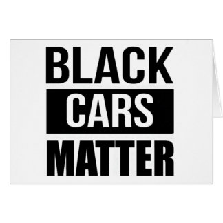 Black Cars Matter - Funny Garage Car Comedy Humor Card