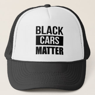 Black Cars Matter - Funny Garage Car Comedy Humor Trucker Hat
