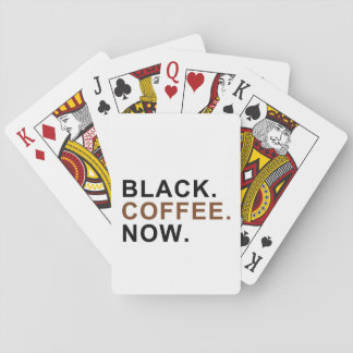 Black. Coffee. Now. - First things First - Playing Cards