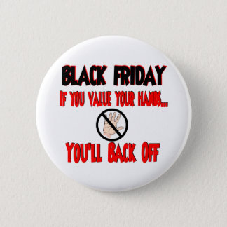 Black Friday if you value your hands 2 Inch Round Button
