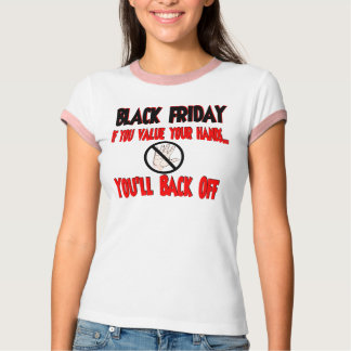 Black Friday if you value your hands T-Shirt