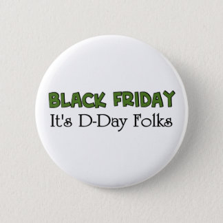 Black Friday It's D-Day Folks 2 Inch Round Button