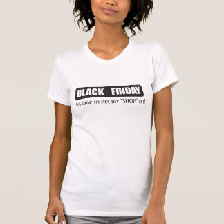Black Friday - Its Time Get My Shop On Tee Shirt