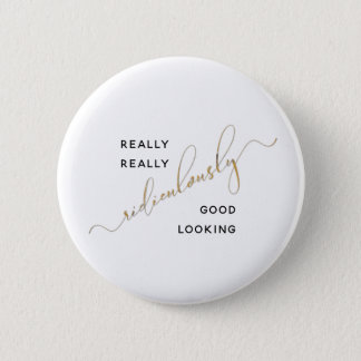 Black Gold Script Ridiculously Good Looking Quote 2 Inch Round Button