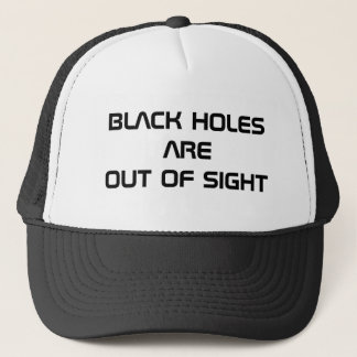 Black Holes Are Out of Sight Trucker Hat