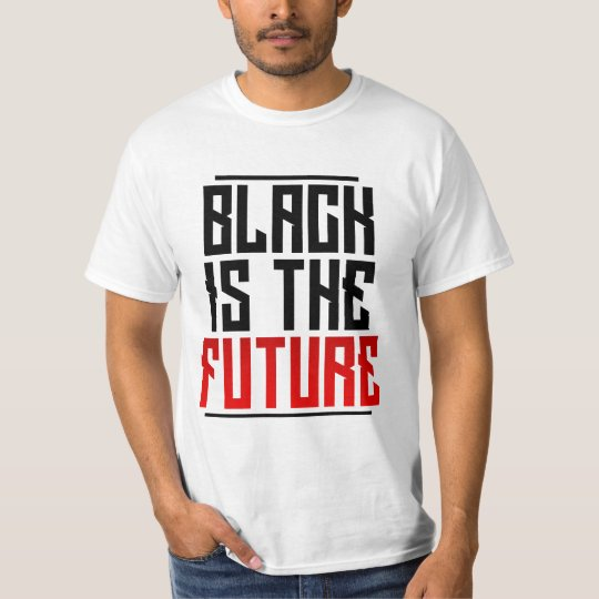 Black Is The Future T-Shirt