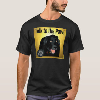 Black Labrador Talk To The Paw! T-Shirt