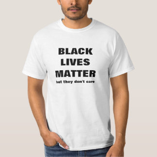 Black Lives Matter But They Don't Care T-Shirt