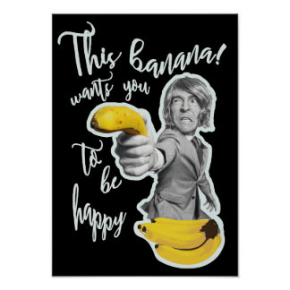 Black poster this banana wants that you are happy