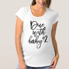 Black Script Due With Baby Number 2 Maternity T-Shirt