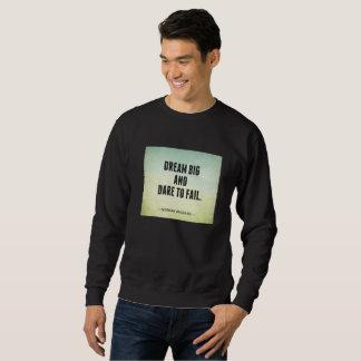 Black sweatshirt : DREAM BIG & DARE TO FAIL
