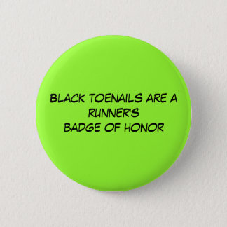Black toenails are a runner's badge of honor 2 inch round button