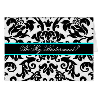 black white & aqua Damask be my bridemaid Card