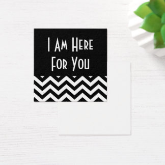 """Black & White Chevron """"I Am Here for You"""" Square Business Card"""