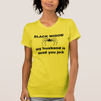 BLACK WIDOW, MY HUSBAND IS DEAD YOU JERK T-Shirt