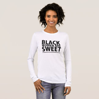 Black Women Are Sweet Long Sleeve T-Shirt