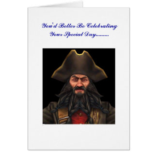 blackbeard Birt You'd Better Be Celebrating Yo... Card
