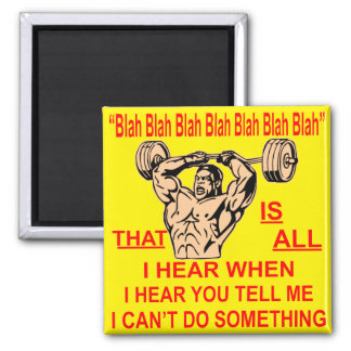 Blah Bla Is All I Hear When You Tell Me I Can't Square Magnet