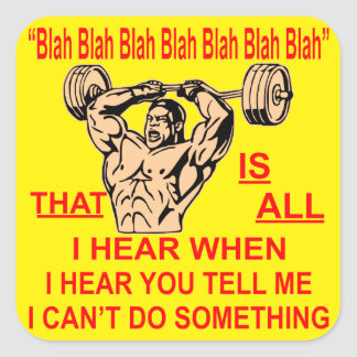 Blah Bla Is All I Hear When You Tell Me I Can't Square Sticker