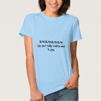 BLAH.BLAH.BLAH.BLAHLike your really reading wha... T-shirts