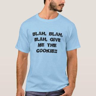 BLAH, BLAH, BLAH, GIVE ME THE COOKIE!! T-Shirt