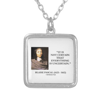 Blaise Pascal Not Certain Everything Is Uncertain Silver Plated Necklace