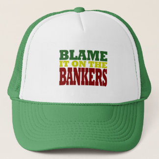 Blame it on the Bankers (financial crisis) Trucker Hat