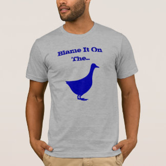 Blame It On The Goose T-Shirt