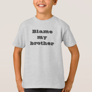 Blame my brother T-shirt