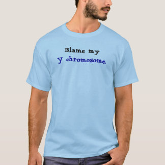 Blame my Y chromosome T-Shirt