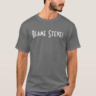 Blame Steve! T-Shirt