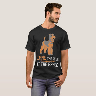 Blame The Deed Not The Breed Airedale Terrier T-Shirt