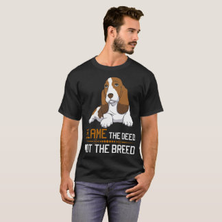 Blame The Deed Not The Breed Basset Hound Tshirt
