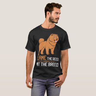 Blame The Deed Not The Breed Chow Chow Tshirt