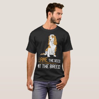Blame The Deed Not The Breed Cocker Spaniel T-Shirt