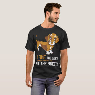 Blame The Deed Not The Breed Dachshund T-Shirt