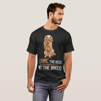 Blame The Deed Not The Breed Golden Retriever Tshi T-Shirt