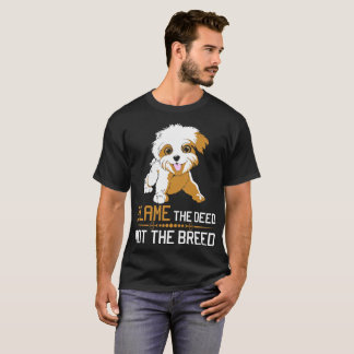 Blame The Deed Not The Breed Havanese T-Shirt