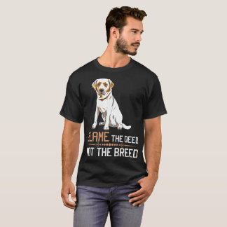 Blame The Deed Not The Breed Labrador Tshirt