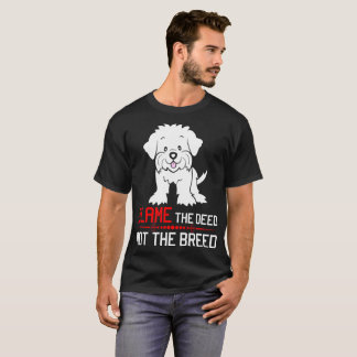 Blame The Deed Not The Breed Maltese Tshirt