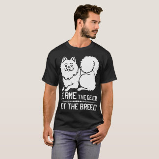 Blame The Deed Not The Breed Pomeranian T-Shirt